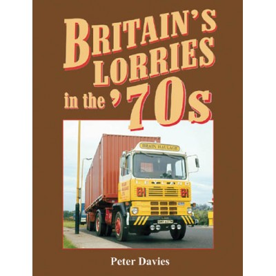 BRITAINS LORRIES IN THE 70s PETER DAVIES HARDBACK BOOK