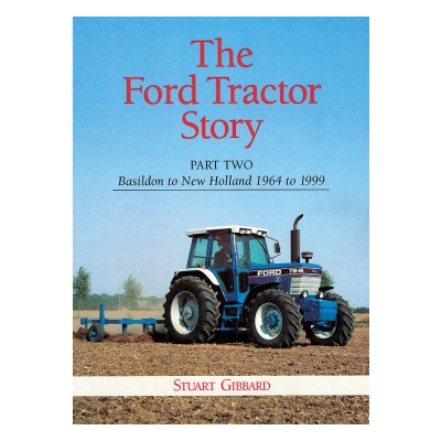 Ford Tractor Story Part Two, The: Basildon to New Holland 1964-1999 (Hardback) - Stuart Gibbard