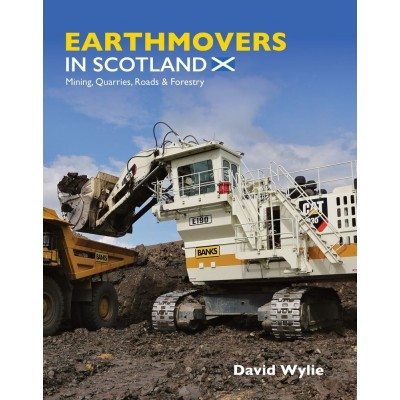 EARTHMOVERS IN SCOTLAND MINING, QUARRIES, ROADS & FORESTRY DAVID WYLIE - HARDBACK