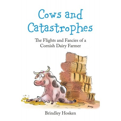 COWS & CATASTROPHES THE FLIGHTS & FANCIES OF A CORNISH DAIRY FARMER BRINDLEY HOSKEN - PAPERBACK