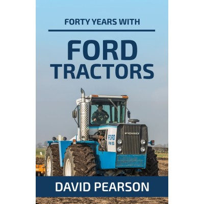 FORTY YEARS WITH FORD TRACTORS DAVID PEARSON