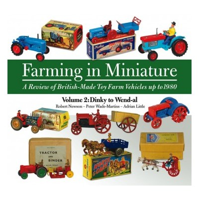 FARMING IN MINIATURE VOLUME 2 DINKY - WENDAL R NEWSON, P WADE-MARTINS, A LITTLE