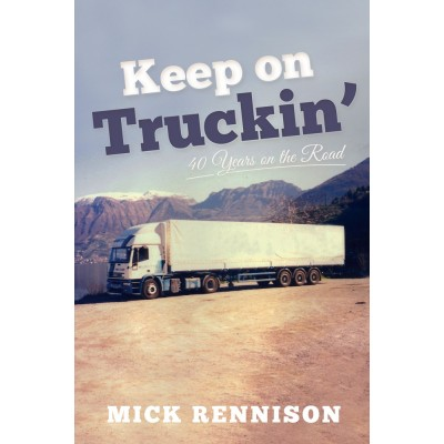 KEEP ON TRUCKIN': 40 YEARS ON THE ROAD PAPERBACK BOOK - MICK RENNISON